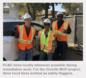 PG&E hires locally whenever possible during remediation work. For the Oroville MGP project, three local hires worked as safety flaggers.