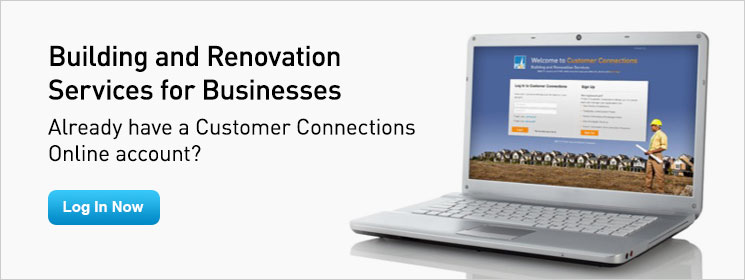 Building and Renovation Services for Businesses. Already have a Customer Connections Online account? Log In Now