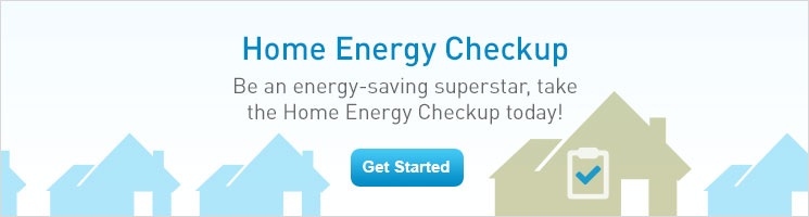 Home Energy Checkup: Be an energy-saving superstar, take the Home Energy Checkup today!