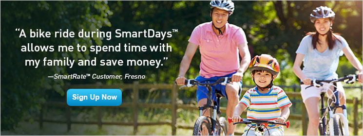 A bike ride during SmartDays allows me to spend time with my family and save money.—SmartRate Customer, Fresno. Sign Up Now