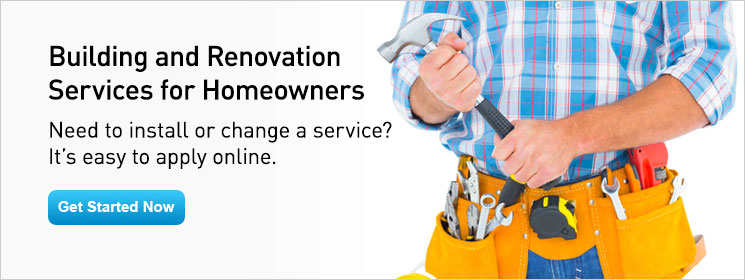 Need to install or change a service? It's easy to apply online. Get Started Now
