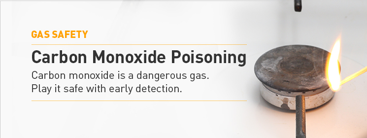 Carbon Monoxide Poisoning. Carbon monoxide is a dangerous gas. Play it safe with early detection.