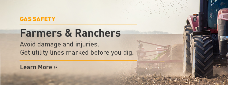 Farmers & Ranchers. Avoid damage and injuries. Get utility lines marked before you dig. Learn More