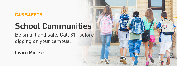 School Communities. Be smart and safe. Call 811 before digging. Learn More