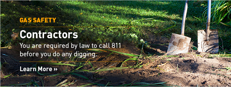 Contractors. You are required by law to call 811 before digging. Learn More
