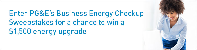 Enter PG&E's Business Energy Checkup Sweepstakes for a chance to win a $500 gift card.