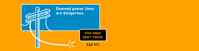 Downed power lines are dangerous. Stay away. Don't Touch. Call 911.